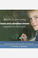 Jedes Kind kann richtig lesen und schreiben lernen: Legasthenie ist eine Illusion Broschiert