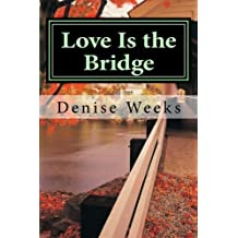 Love Is the Bridge by Denise Weeks (2014-02-26)