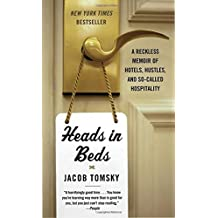 Heads in Beds: A Reckless Memoir of Hotels, Hustles, and So-Called Hospitality by Jacob Tomsky (2016-07-26)