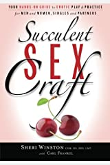 Succulent SexCraft: Your Hands-On Guide to Erotic Play and Practice Paperback