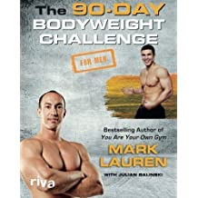 The 90-Day Bodyweight Challenge for Men by Mark Lauren (2016-02-15)