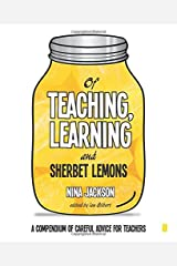 Of Teaching, Learning and Sherbet Lemons: A compendium of careful advice for teachers Paperback