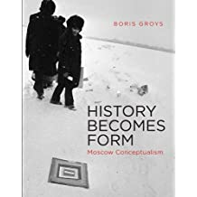 History Becomes Form: Moscow Conceptualism by Boris Groys (2013-10-01)