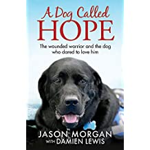 A Dog Called Hope: The wounded warrior and the dog who dared to love him
