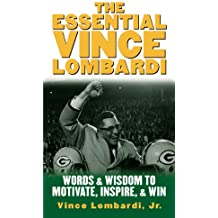 The Essential Vince Lombardi: Words & Wisdom to Motivate, Inspire, and Win (Management & Leadership)