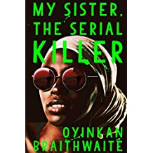 My Sister, the Serial Killer: Longlisted for the Women's Prize 2019