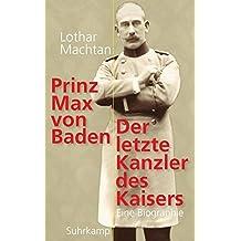 Prinz Max von Baden: Der letzte Kanzler des Kaisers