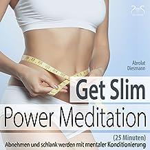 Get Slim Power Meditation: Abnehmen und schlank werden - mit mentaler Konditionierung (25 Minuten)