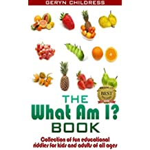 Riddles:The What Am I? Book(A Collection Of Fun Education Riddles For Kids And Adults Of All Ages) (Childress Children's Book Series 1) (English Edition)