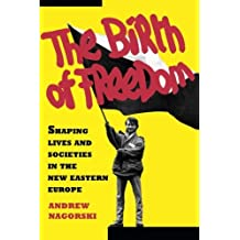 Birth of Freedom: Shaping Lives and Societies in the New Eastern Europe by Andrew Nagorski (2008-12-18)
