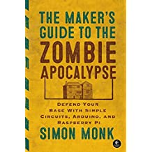 Maker′s Guide to the Zombie Apocalypse