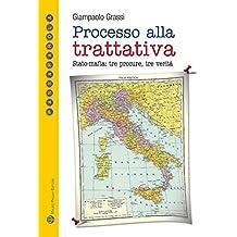 Processo alla trattativa Stato-mafia. Tre procure, tre verità