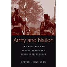 Army and Nation: The Military and Indian Democracy since Independence