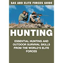 Hunting: Essential Hunting and Outdoor Survival Skills from the World's Elite Forces (SAS and Elite Forces Guide) (English Edition)