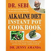 DR. SEBI Alkaline DIET Instant Pot Cookbook: Reset Your Body, Boost Immune System, and optimize Your Health Condition with 80 Dr. Sebi Approved Plant-Based ... and A 21-Day Meal Plan (English Edition)