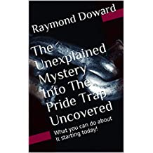 The Unexplained Mystery Into The Pride Trap Uncovered: What you can do about it starting today! (English Edition)