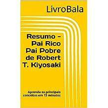 Resumo - Pai Rico Pai Pobre de Robert T. Kiyosaki: Aprenda os principais conceitos em 15 minutos (Portuguese Edition)