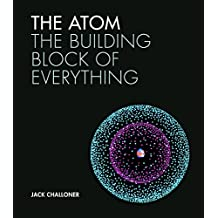 The Atom: The building block of everything