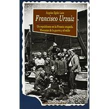 Francisco Urzaiz: Un republicano en la Francia ocupada. Vivencias de la guerra y el exilio (Historia Biblioteca Nueva)