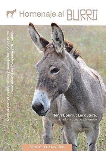 Descargar Libro Homenaje al burro: Manual para el conocimiento y manejo básico del burro como animal de compañía y de trabajo de Henri Bourrut Lacouture