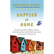 Happier at Home: Kiss More, Jump More, Abandon a Project, Read Samuel Johnson, and My Other Experiments in the Practice of Everyday Life by Gretchen Rubin (2012-09-13)