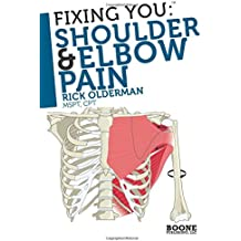 Fixing You: Shoulder & Elbow Pain: Self-treatment for rotator cuff strain, shoulder impingement, tennis elbow, golfer's elbow, and other diagnoses.