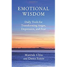 Emotional Wisdom: Daily Tools for Transforming Anger, Depression, and Fear by Mantak Chia (2009-10-06)