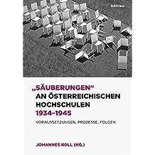 """""""Säuberungen"""" an österreichischen Hochschulen 1934-1945: Voraussetzungen, Prozesse, Folgen"""