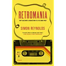 Retromania: Pop Culture's Addiction to its Own Past (English Edition)