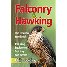 Falconry & Hawking: The Essential Handbook - Including Equipment, Training and Health (English Edition)