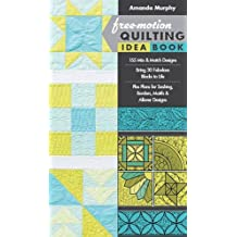 Free-motion Quilting Idea Book: 155 Mix & Match Designs * Bring 30 Fabulous Blocks to Life * Plus Plans for Sashing, Borders, Motifs & Allover Designs
