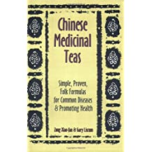 Chinese Medicinal Teas: Simple, Proven, Folk Formulas for Common Diseases & Promoting Health: Simple, Proven, Folk Formulas for Common Diseases and Promoting Health