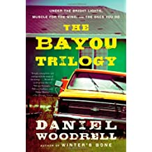 [(The Bayou Trilogy: Under the Bright Lights, Muscle for the Wing, and the Ones You Do)] [by: Daniel Woodrell]