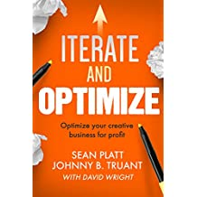 Iterate And Optimize: Optimize Your Creative Business for Profit (The Smarter Artist Book 3) (English Edition)