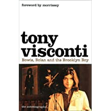 Tony Visconti: The Autobiography: Bowie, Bolan and the Brooklyn Boy by Tony Visconti (2007-02-05)