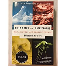 Field Notes from a Catastrophe: Man, Nature, and Climate Change [ FIELD NOTES FROM A CATASTROPHE: MAN, NATURE, AND CLIMATE CHANGE ] by Kolbert, Elizabeth (Author ) on Jan-01-2007 Paperback