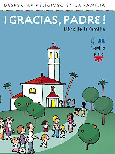 Descargar Libro ¡Gracias, Padre! Libro De La Familia. Despertar Religioso En La Familia (Catequesis Sevilla) de Delegación Diocesana de Catequesis de Sevilla
