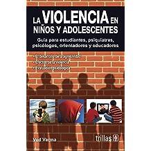 La violencia en ninos y adolescentes / Violence in Children and Adolescents: Guia para estudiantes, psiquiatras, psicologos, orientadores y educadores ... psychologist, orientators and Teachers