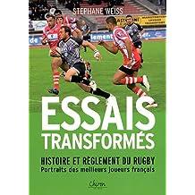 Essais transformés : Histoire et réglement du rugby, portraits des meilleurs joueurs français