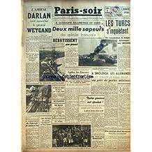 PARIS SOIR [No 399] du 09/08/1941 - L'AMIRAL DARLAN RECOIT LE GENERAL WEYGAND - LES TURCS S'INQUIETENT DES CONCENTRATIONS DE TROUPES BRITANNIQUES VERS MOSSOUL - A SMOLENSK - LES ALLEMANDS ONT REMPORTE UN SUCCES DECISIF - LE MARECHEL ET LES FUSEAUX DES DENTELLIERES DU PUY - BOMBARDEMENT DE TOBROUK - HITLER ET LE DUCE - LES SPORTS - M. BOURINET VETERAN DU CLUB
