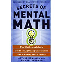Secrets of Mental Math: The Mathemagician's Secrets of Lightning Calculation & Mental Math Tricks