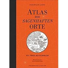 Atlas der sagenhaften Orte: Von Troja bis Eldorado - über 30 mythische Orte mit spannenden Geschichten, illustriert mit gezeichneten Karten in einem wundervoll gestalteten Bildband.