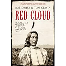 Red Cloud: The Greatest Warrior Chief of the West by Bob Drury (2013-11-11)