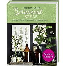 Botanical Style: Von Vintage bis Tropical - Inspirationen für ein grüneres Zuhause