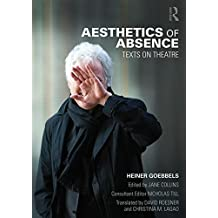 Aesthetics of Absence: Texts on Theatre by Heiner Goebbels (2015-04-15)