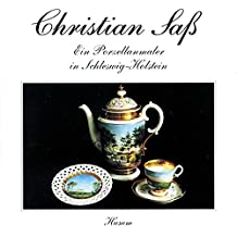 Christian Saß 1836-1916. Ein Porzellanmaler in Schleswig-Holstein