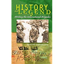 [History and Legend: Writing the International Brigades] (By: Robert Stradling) [published: December, 2002]