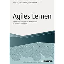 Agiles Lernen: Neue Rollen, Kompetenzen und Methoden im Unternehmenskontext (Haufe Fachbuch)