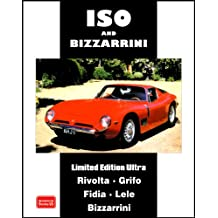 Iso and Bizzarrini Limited Edition Ultra: A Collection of Articles and Road Tests Covering Models: Rivolta, Grifo, Fidia, Lele, Bizzarrini