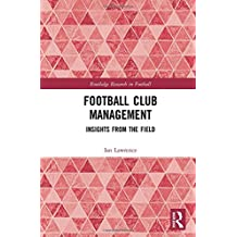 Football Club Management: Insights from the Field (Routledge Research in Football)